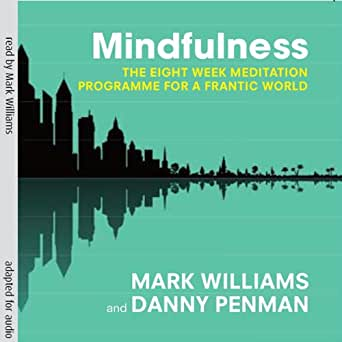 Mindfulness: The Eight-Week Meditation Programme for a