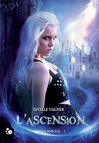 Kayla Marchal, tome 2 : L'ascension par Estelle Vagner