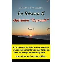 Opération Beyrouth: Le Réseau K (French Edition)