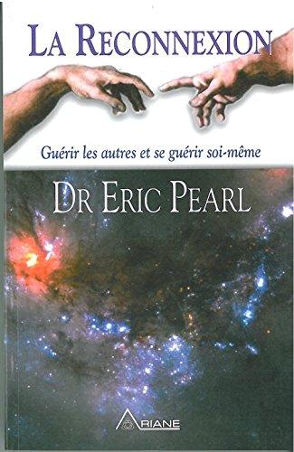 La reconnexion - Guérir les autres, se guérir soi-même par Eric Pearl