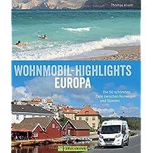 Wohnmobil-Highlights in Europa - Die schönsten Plätze und Sehenswürdigkeiten in Italien, Deutschland, Spanien, Schweden, Norwegen, am Atlantik und der Ostsee u.v.m.