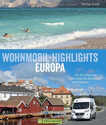 Preisvergleich Produktbild Wohnmobil-Highlights in Europa - Die schönsten Plätze und Sehenswürdigkeiten in Italien, Deutschland, Spanien, Schweden, Norwegen, am Atlantik und der Ostsee u.v.m.