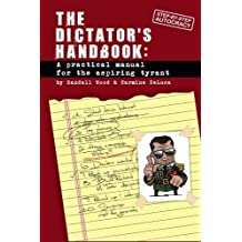 Dictator's Handbook: A Practical Manual for the Aspiring Tyrant by Randall Wood (2012-06-01)