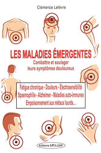 Les maladies émergentes : Fatigue chronique - spasmophilie - électrosensibilité - douleurs - Alzheimer - maladie auto-immune - empoisonnement aux métaux.