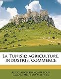 Telecharger Livres La Tunisie Agriculture Industrie Commerce Volume 2 (PDF,EPUB,MOBI) gratuits en Francaise