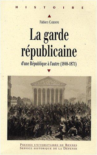 La Garde républicaine : D'une République à l'autre (1848-1871) par Fabien Cardoni
