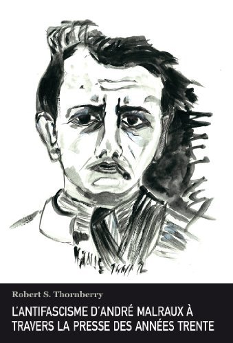 L'Antifascisme D'Andre Malraux a Travers La Presse Des Annees Trente by Robert S. Thornberry (2012-12-27)