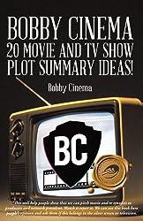 BOBBY CINEMA 20 MOVIE AND TV SHOW PLOT SUMMARY IDEAS! (English Edition)