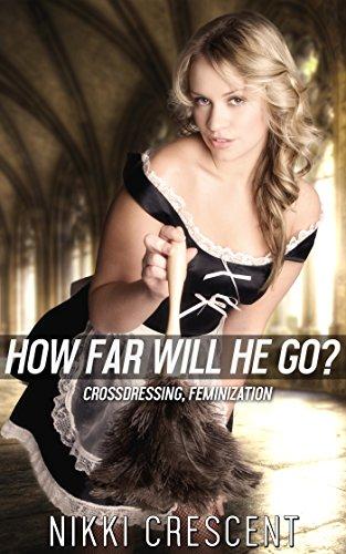 HOW FAR WILL HE GO? (Crossdressing, Feminization) (English Edition) -