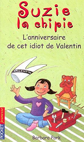 Suzie la chipie : L'anniversaire de cet idiot de Valentin par Barbara PARK
