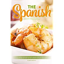 The Spanish Recipe Cookbook: Mouth-Watering Spanish Dishes from the Rich and Diverse Culture. Go on a Spanish Culinary Adventure (English Edition)