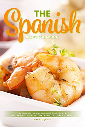 the-spanish-recipe-cookbook-mouth-watering-spanish-dishes-from-the-rich-and-diverse-culture-go-on-a-