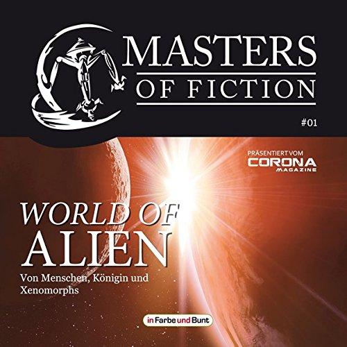 Masters of Fiction 1: World of Alien - Von Menschen, Königin und Xenomorphs: Franchise-Sachbuch-Reihe als Hörbuch -