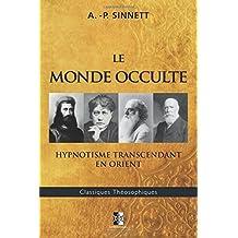 Le Monde Occulte: Hypnotisme Transcendant en Orient: Volume 25 (Classiques Théosophiques)