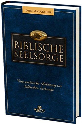 Biblische Seelsorge: Eine praktische Anleitung zur biblischen Seelsorge