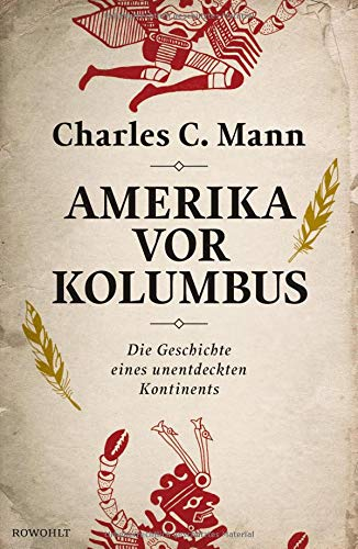 Amerika vor Kolumbus: Die Geschichte eines unentdeckten Kontinents