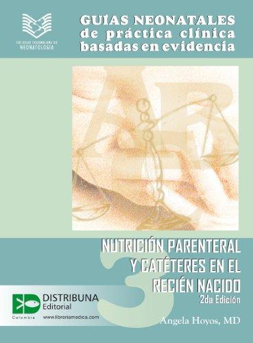 Guías neonatales de práctica clínica basadas en la evidencia. Guía 3: Nutrición parenteral y catéteres en el recién nacido. 2da edición. (Guias Neonatales de Practica Clinica Basada en Evidencias) por Angela Hoyos