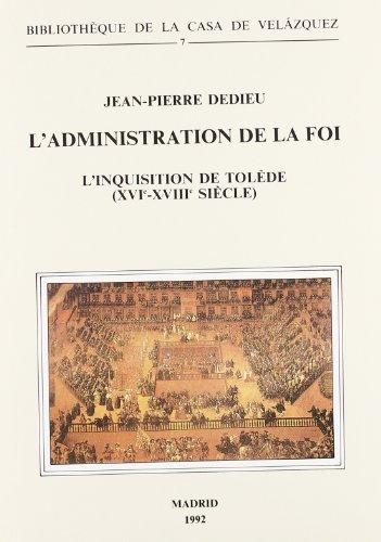 Descargar Libro L'administration de la foi: L'Inquisition de Tolède (XVIe-XVIIIe siècle) (Bibliothèque de la Casa de Velázquez) de Jean-Pierre Dedieu