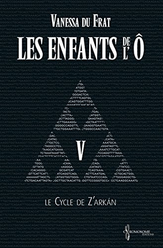 Les Enfants de l'Ô - Tome 5: Le cycle de Z'arkán par Vanessa du Frat
