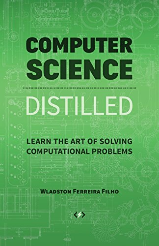 Computer Science Distilled: Learn the Art of Solving Computational Problems par Wladston Ferreira Filho