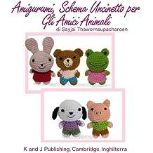 Amigurumi, Schema Uncinetto per Gli Amici Animali (Facili Schemi per Bamboline all'Uncinetto Vol. 3) (Italian Edition)