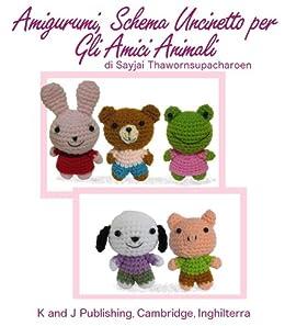 Amigurumi, Schema Uncinetto per Gli Amici Animali (Facili Schemi per Bamboline all'Uncinetto Vol. 3) di [Thawornsupacharoen, Sayjai]