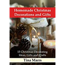 Homemade Christmas Decorations and Gifts: 15 Christmas Decorating Ideas, Gifts and Crafts (English Edition)