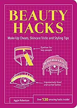 Beauty Hacks: Make-Up Cheats, Skincare Tricks and Styling Tips by [Robertson, Aggie]