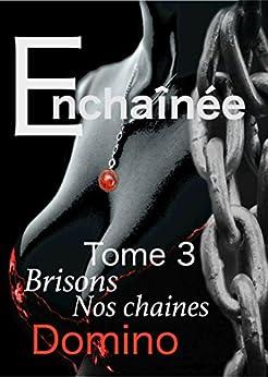 Enchainée: Brisons nos chaines par [DOMINO]