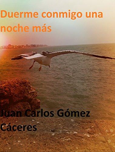 Duerme conmigo una noche más por Juan Carlos Gómez Cáceres