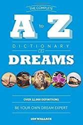 The Complete A to Z Dictionary of Dreams: Be Your Own Dream Expert by Ian Wallace (2015-02-10)