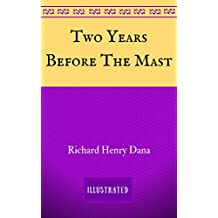 Two Years Before The Mast: By Richard Henry Dana - Illustrated (English Edition)