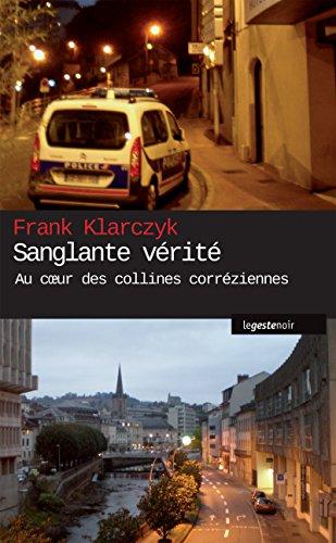 Sanglante vérité: Au cœur des collines corréziennes (Le geste noir t. 34) par Franck Klarczyk