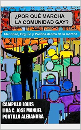 ¿POR QUÉ MARCHA LA COMUNIDAD GAY?: IDENTIDAD, ORGULLO Y POLÍTICA DENTRO DE LA MARCHA por LOUIS ALBERTO CAMPILLO COSS