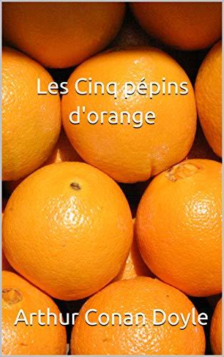 Les Cinq pépins d'orange-(Édition entièrement Illustrée)