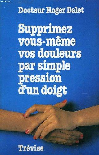 Supprimez vous-mme vos douleurs par simple pression d'un doigt. Editions de Trvise. 1979. Broch. 159 pages. (Mdecine naturelle, Digitothrapie)