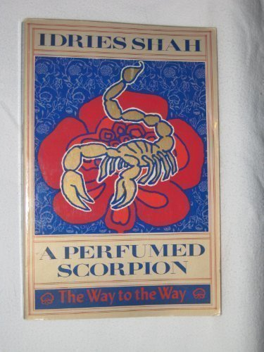 A Perfumed Scorpion: The Way to the Way por Idries Shah