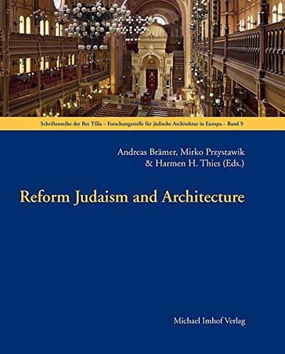 Reform Judaism and Architecture (Schriftenreihe der Bet Tfila-Forschungsstelle für jüdische Architektur in Europa, Band 9)