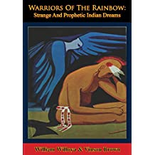 Warriors Of The Rainbow: Strange And Prophetic Indian Dreams (English Edition)