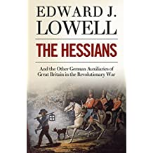 The Hessians and the Other German Auxiliaries of Great Britain in the Revolutionary War (English Edition)