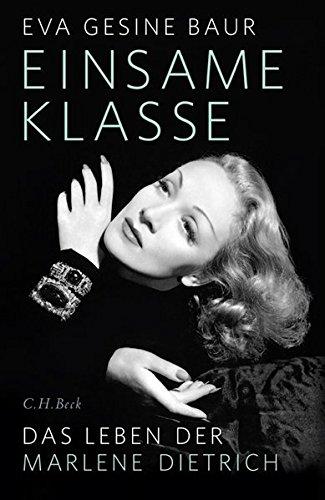 Einsame Klasse: Das Leben der Marlene Dietrich