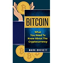 Bitcoin: What You Need To Know About The Cryptocurrency (English Edition)