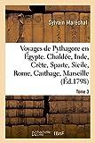Voyages de Pythagore en Égypte. Tome 3: Chaldée, Inde, Crète, Sparte, Sicile, Rome, Carthage, Marseille, les Gaules