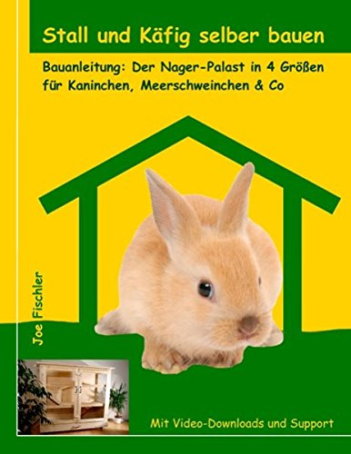ber bauen: Bauanleitung: Der Nager-Palast in 4 Größen für Kaninchen, Meerschweinchen & Co ()