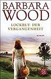 Lockruf der Vergangenheit: Roman - Barbara Wood