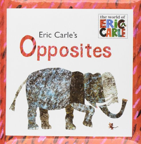 Opposites: The World of Eric Carle