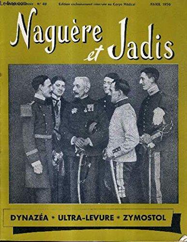 NAGUERE ET JADIS N°40 5E ANNEE AVRIL 1956 - locutions populaires - un anglais propose de construire une machine a vapeur pour se mouvoir dans l'air - edmond de goncourt la princesse X ne porte pas de pantalon - bonnot est capturé à choisy le roi etc.