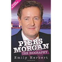 Piers Morgan - the Biography by Emily Herbert (2012-04-02)