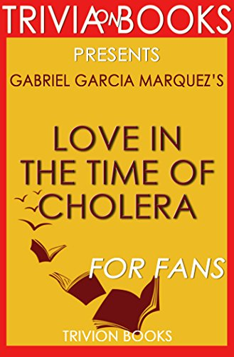 Love in the Time of Cholera: A Novel By Gabriel Garcia Marquez (Trivia-On-Books) (English Edition)