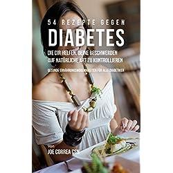 54 Rezepte gegen Diabetes, die dir helfen, deine Beschwerden auf natürliche Art zu kontrollieren: Gesunde Ernährungsmöglichkeiten für alle Diabetiker